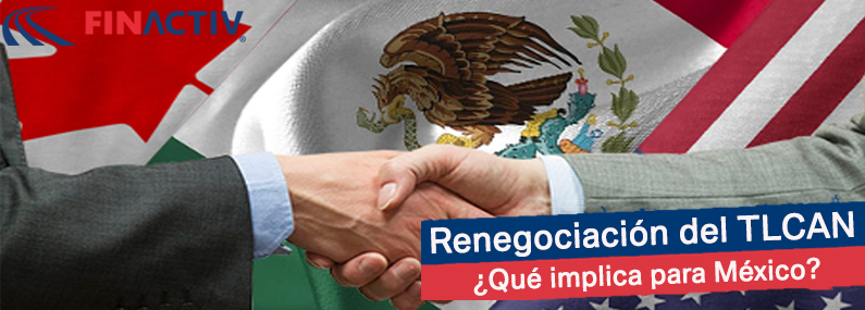 Renegociación del TLCAN ¿Qué implica para México?