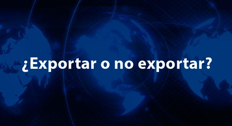 ¿Exportar o no exportar? Te ayudamos a decidir