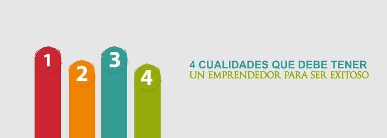 4 Cualidades que debe tener un emprendedor para ser exitoso