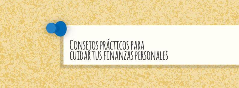 Consejos prácticos para cuidar tus finanzas personales