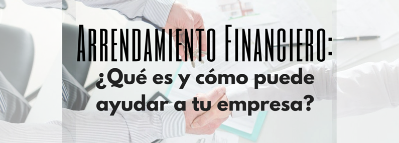 Arrendamiento Financiero: ¿Qué es y cómo puede ayudar a tu empresa?