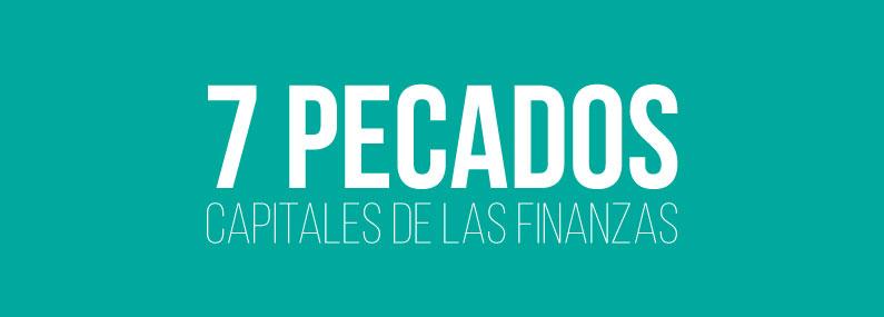 Los 7 Pecados Capitales de las Finanzas