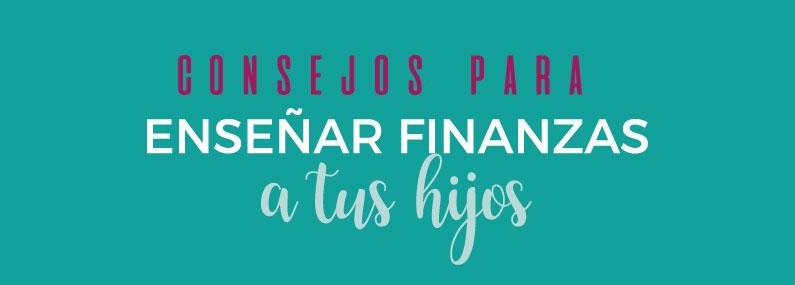 Consejos para enseñar finanzas a tus hijos